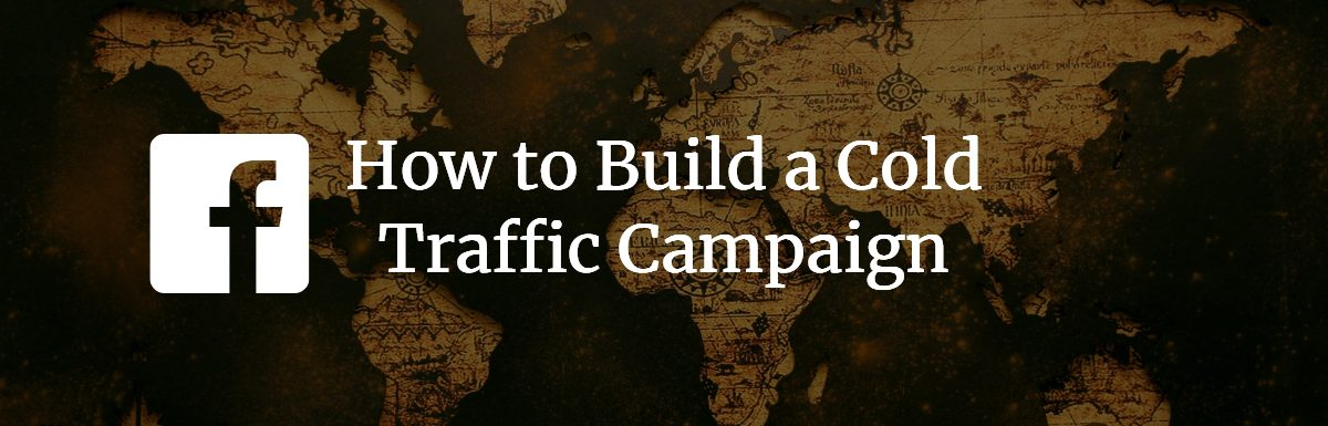 How To Create Your First Cold Traffic AD Campaign