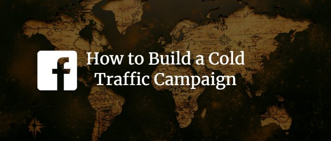 How to Build a Cold Traffic Campaign on Facebook