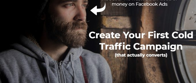 "<span class=""authority-subtitle"">Originally Featured On: BOSSITUDE.com</span>How To Create Your First Cold Traffic AD Campaign"