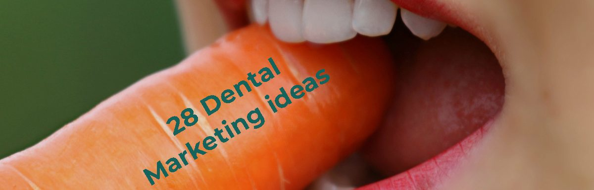 Dental Marketing, 28 Ideas That Will Get You 157+ Calls in 4 Weeks